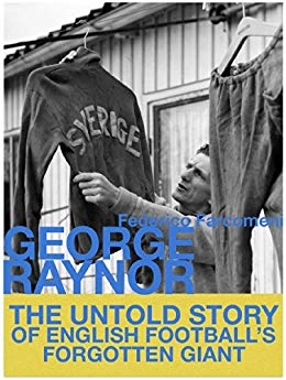 George Raynor, The Untold Story of English Football's Forgotten Giant