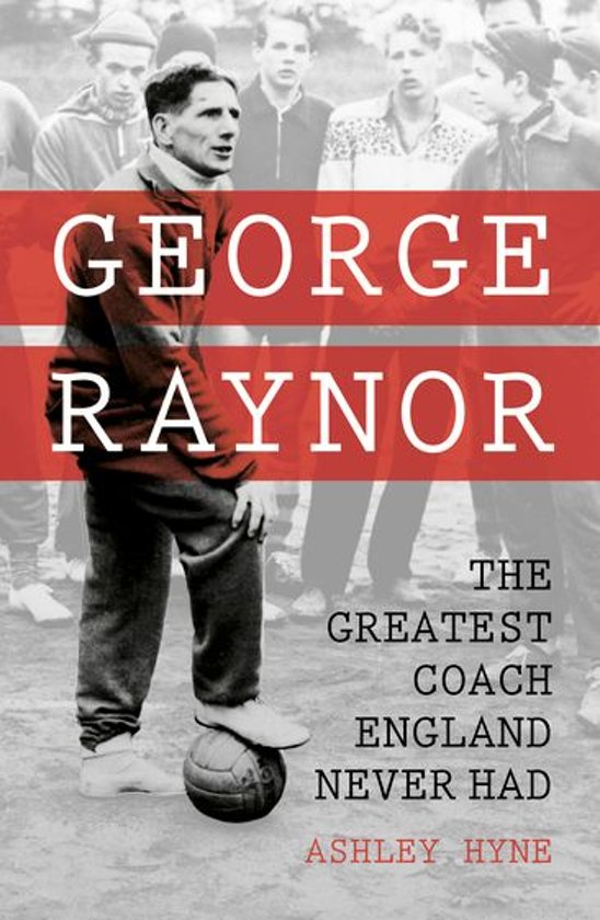 George Raynor, The Greatest Coach England Never Had